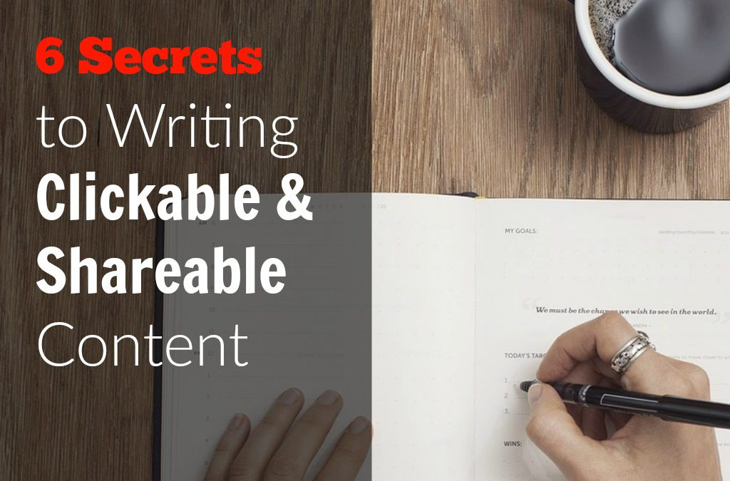 6 Secrets to Writing Clickable and Shareable Content